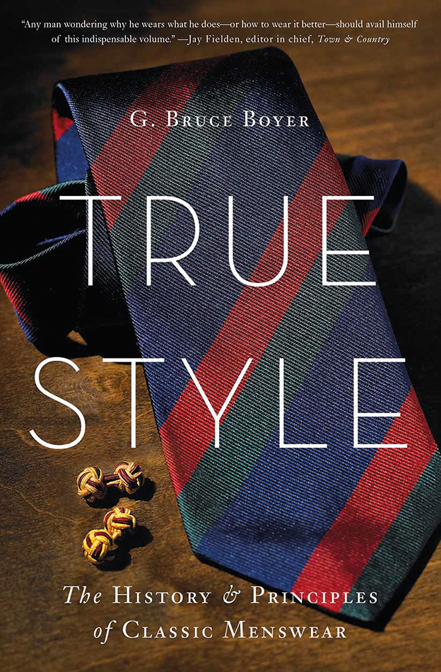 True Style: The History and Principles of Classic Menswear by G. Bruce Boyer